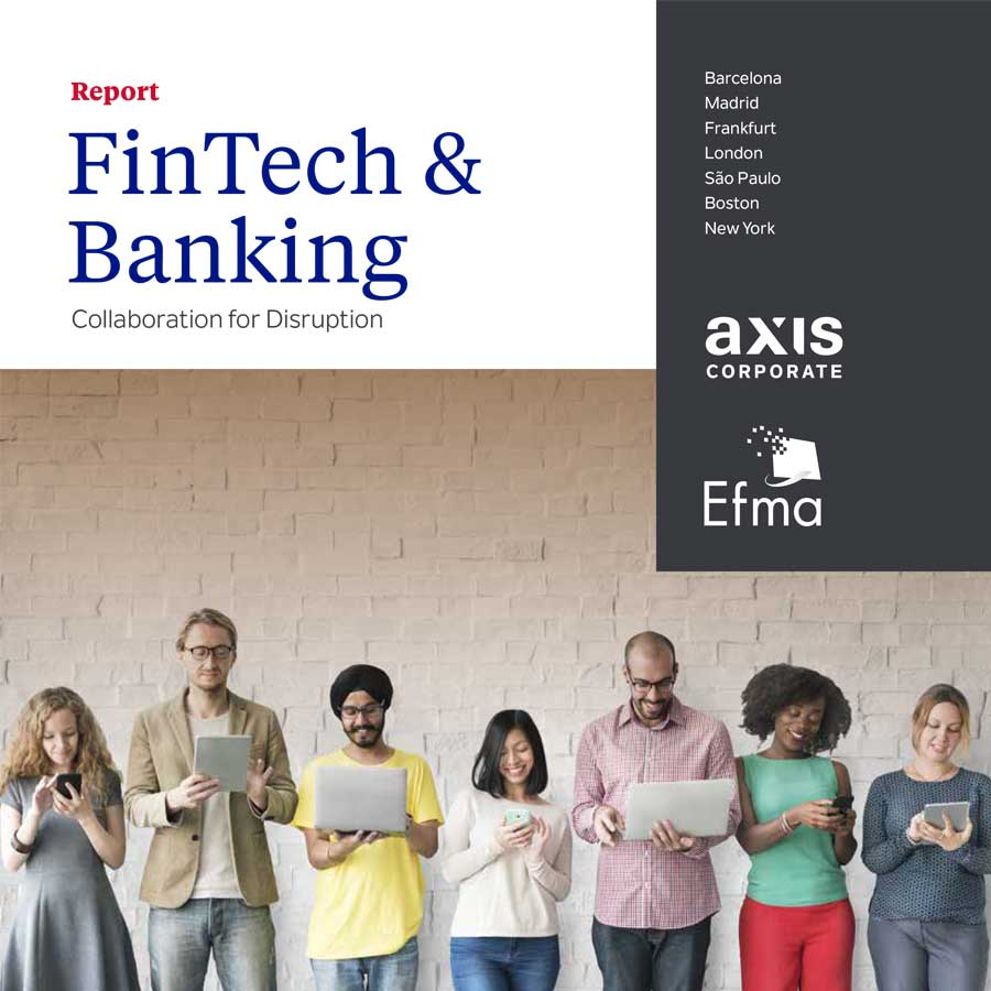 Axis Corporate and EFMA present the report: Fintech & Banking. Collaboration for Disruption